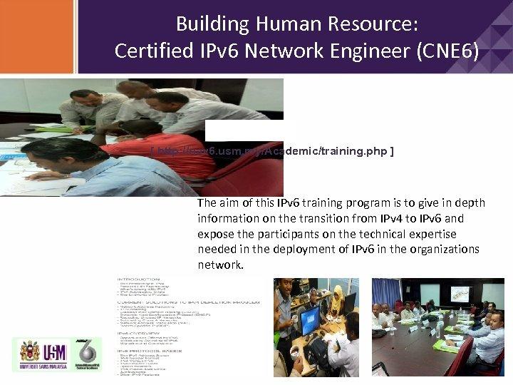 Building Human Resource: Certified IPv 6 Network Engineer (CNE 6) [ http: //nav 6.