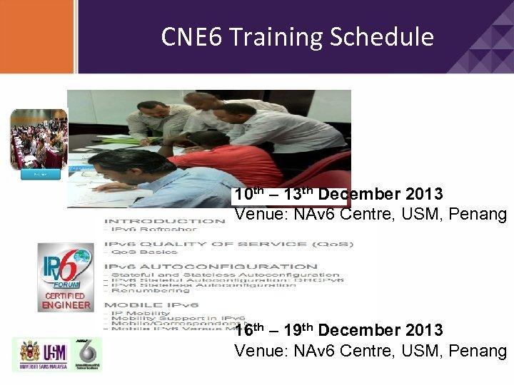 CNE 6 Training Schedule 10 th – 13 th December 2013 Venue: NAv 6