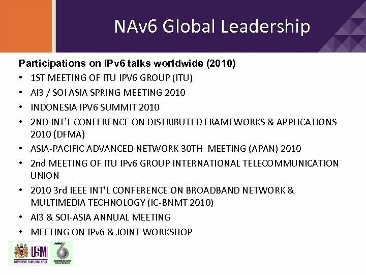 NAv 6 Global Leadership Participations on IPv 6 talks worldwide (2010) • 1 ST