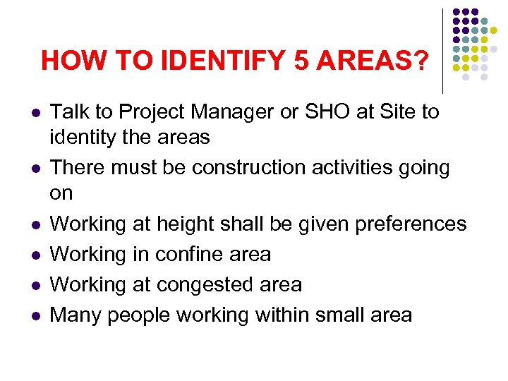 HOW TO IDENTIFY 5 AREAS? l l l Talk to Project Manager or SHO