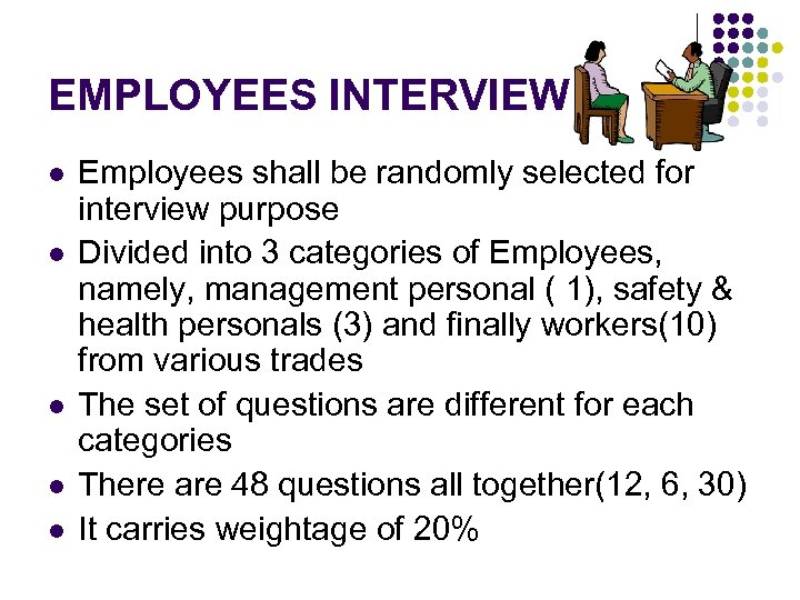 EMPLOYEES INTERVIEW l l l Employees shall be randomly selected for interview purpose Divided