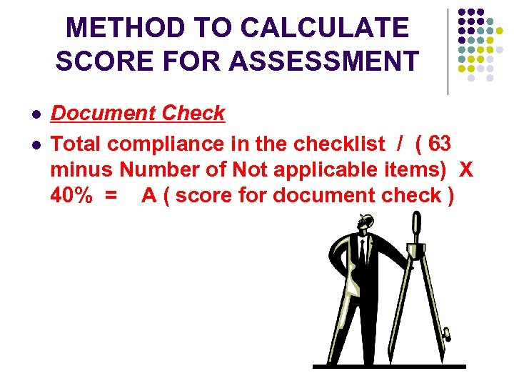 METHOD TO CALCULATE SCORE FOR ASSESSMENT l l Document Check Total compliance in the