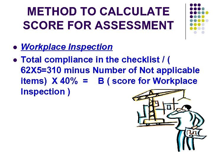 METHOD TO CALCULATE SCORE FOR ASSESSMENT l l Workplace Inspection Total compliance in the