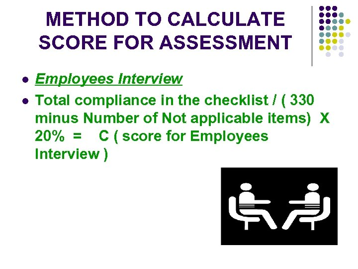 METHOD TO CALCULATE SCORE FOR ASSESSMENT l l Employees Interview Total compliance in the