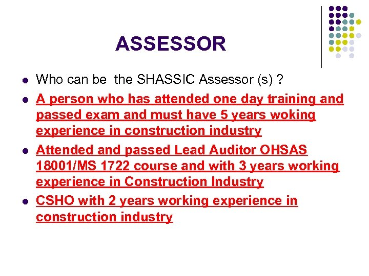 ASSESSOR l l Who can be the SHASSIC Assessor (s) ? A person who