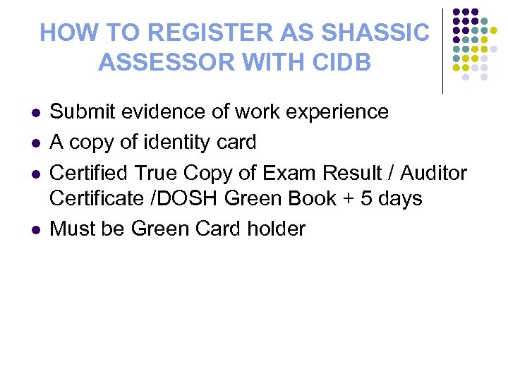HOW TO REGISTER AS SHASSIC ASSESSOR WITH CIDB l l Submit evidence of work