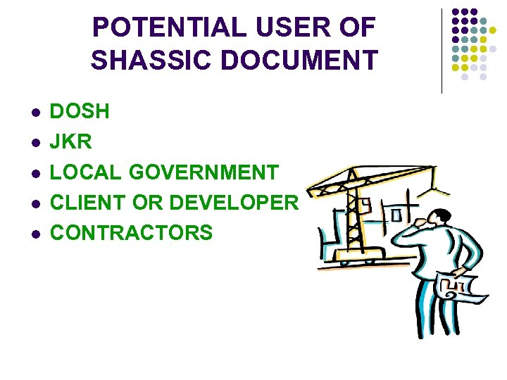POTENTIAL USER OF SHASSIC DOCUMENT l l l DOSH JKR LOCAL GOVERNMENT CLIENT OR