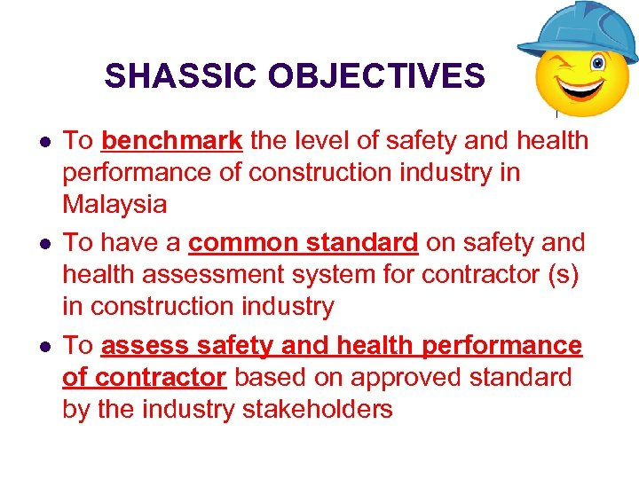 SHASSIC OBJECTIVES l l l To benchmark the level of safety and health performance