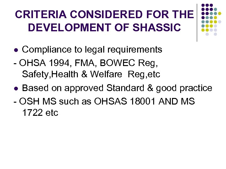CRITERIA CONSIDERED FOR THE DEVELOPMENT OF SHASSIC Compliance to legal requirements - OHSA 1994,