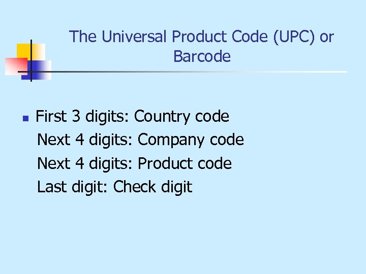 The Universal Product Code (UPC) or Barcode n First 3 digits: Country code Next
