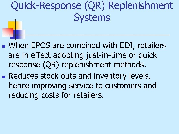 Quick-Response (QR) Replenishment Systems n n When EPOS are combined with EDI, retailers are