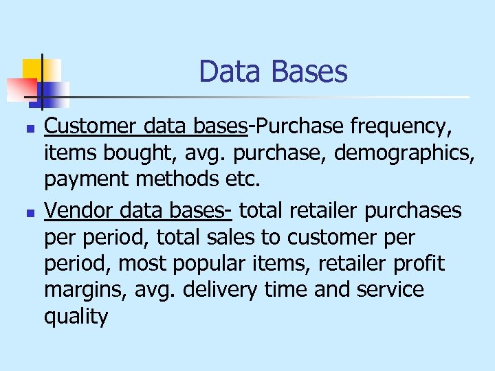 Data Bases n n Customer data bases-Purchase frequency, items bought, avg. purchase, demographics, payment