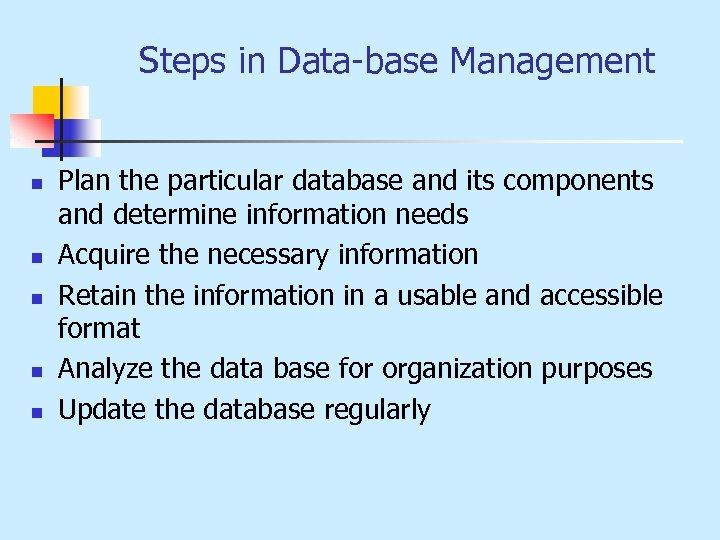 Steps in Data-base Management n n n Plan the particular database and its components