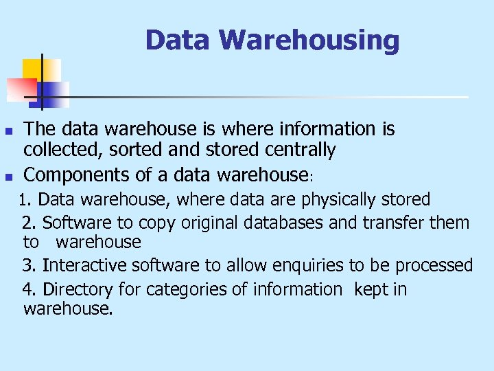 Data Warehousing n n The data warehouse is where information is collected, sorted and