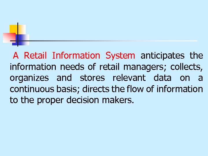 A Retail Information System anticipates the information needs of retail managers; collects, organizes and