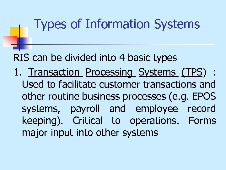 Types of Information Systems RIS can be divided into 4 basic types 1. Transaction