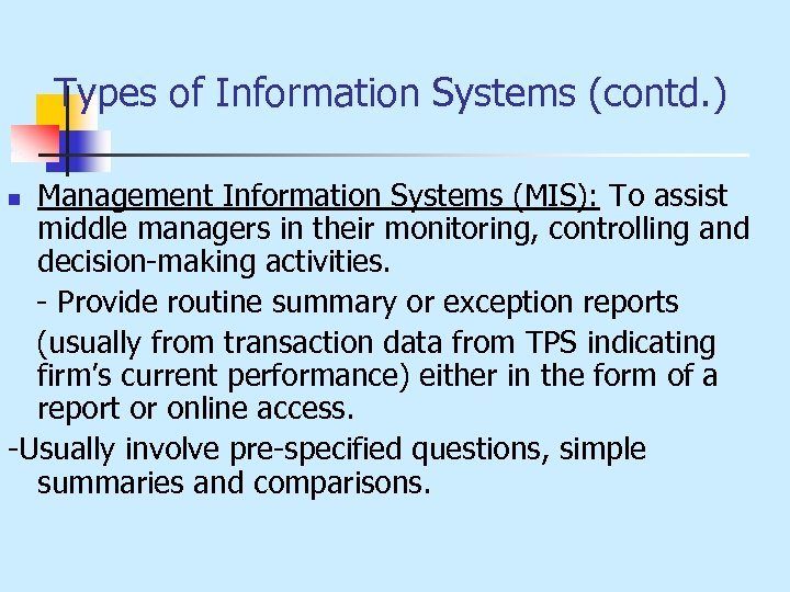 Types of Information Systems (contd. ) Management Information Systems (MIS): To assist middle managers