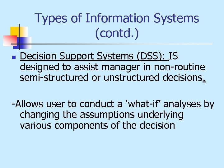 Types of Information Systems (contd. ) n Decision Support Systems (DSS): IS designed to