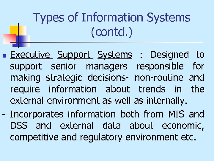 Types of Information Systems (contd. ) Executive Support Systems : Designed to support senior