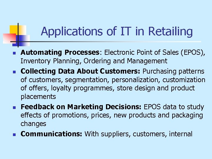 Applications of IT in Retailing n n Automating Processes: Electronic Point of Sales (EPOS),