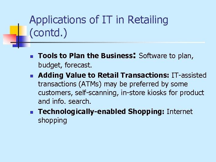 Applications of IT in Retailing (contd. ) n n n Tools to Plan the