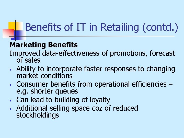 Benefits of IT in Retailing (contd. ) Marketing Benefits Improved data-effectiveness of promotions, forecast