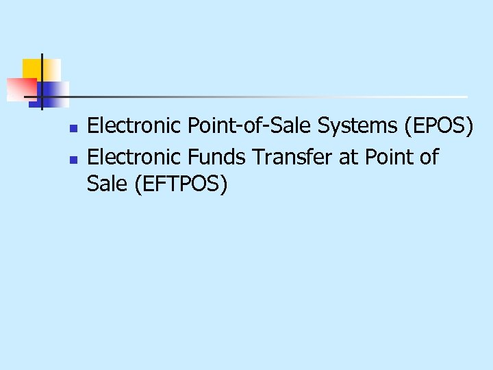 n n Electronic Point-of-Sale Systems (EPOS) Electronic Funds Transfer at Point of Sale (EFTPOS)