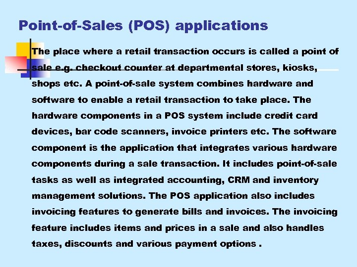 Point-of-Sales (POS) applications The place where a retail transaction occurs is called a point