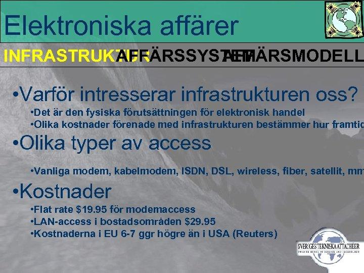 Elektroniska affärer INFRASTRUKTUR AFFÄRSSYSTEM AFFÄRSMODELL • Varför intresserar infrastrukturen oss? • Det är den