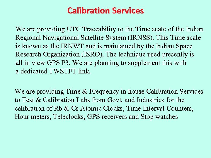 Calibration Services We are providing UTC Traceability to the Time scale of the Indian