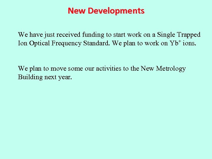 New Developments We have just received funding to start work on a Single Trapped