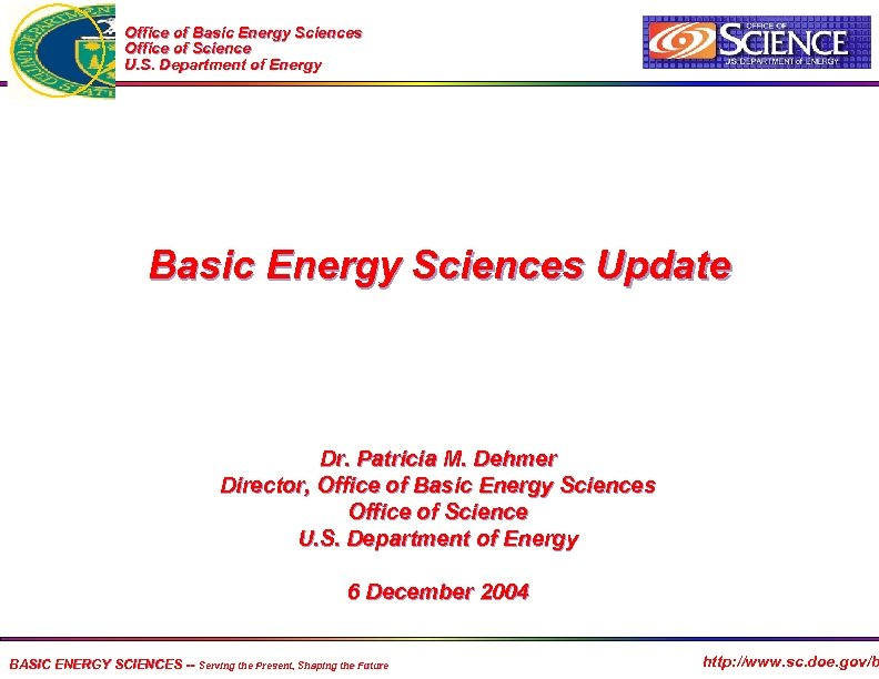Office of Basic Energy Sciences Office of Science U. S. Department of Energy Basic