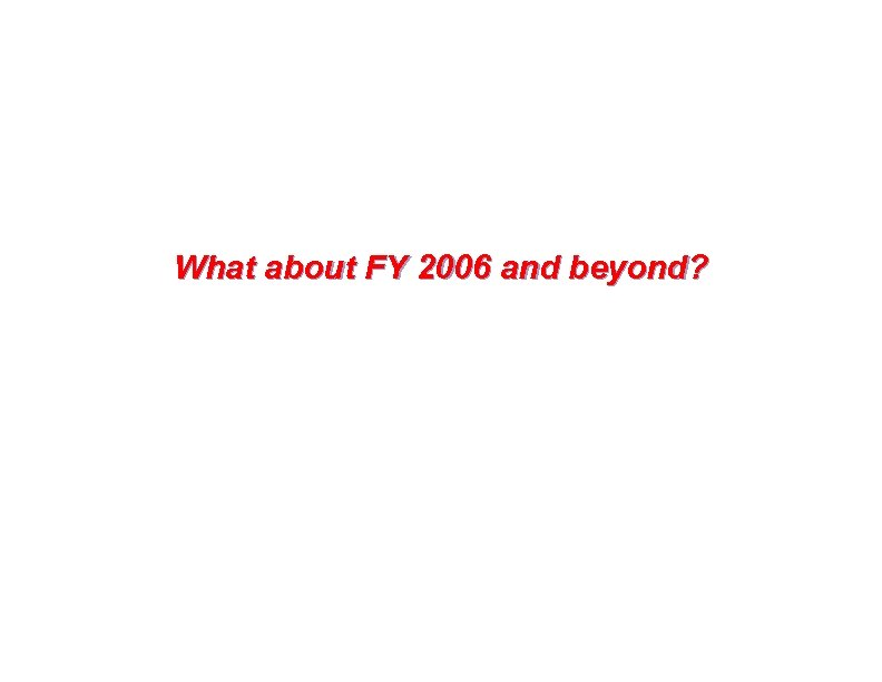 What about FY 2006 and beyond?