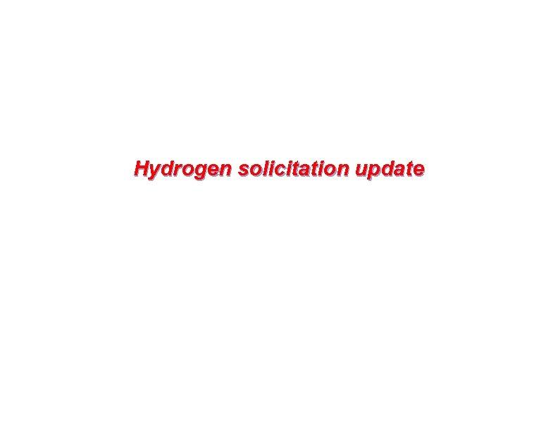 Hydrogen solicitation update