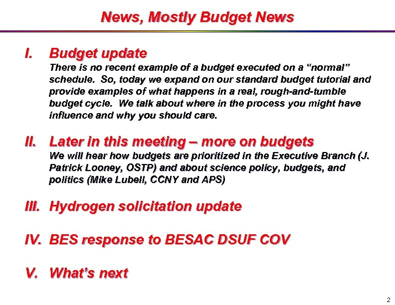 News, Mostly Budget News I. Budget update There is no recent example of a