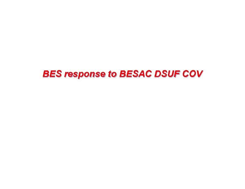 BES response to BESAC DSUF COV