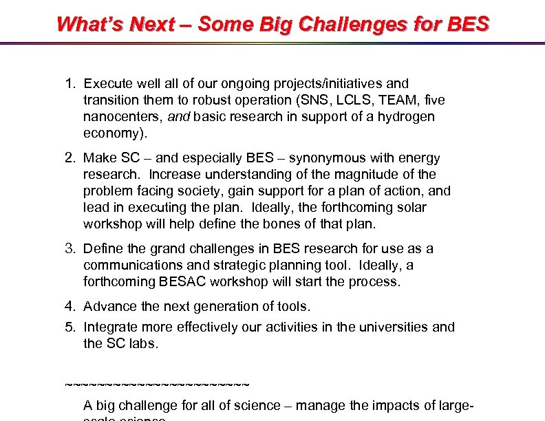 What's Next – Some Big Challenges for BES 1. Execute well all of our