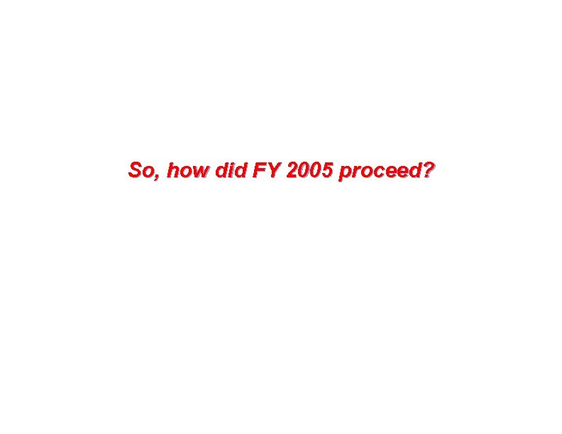 So, how did FY 2005 proceed?