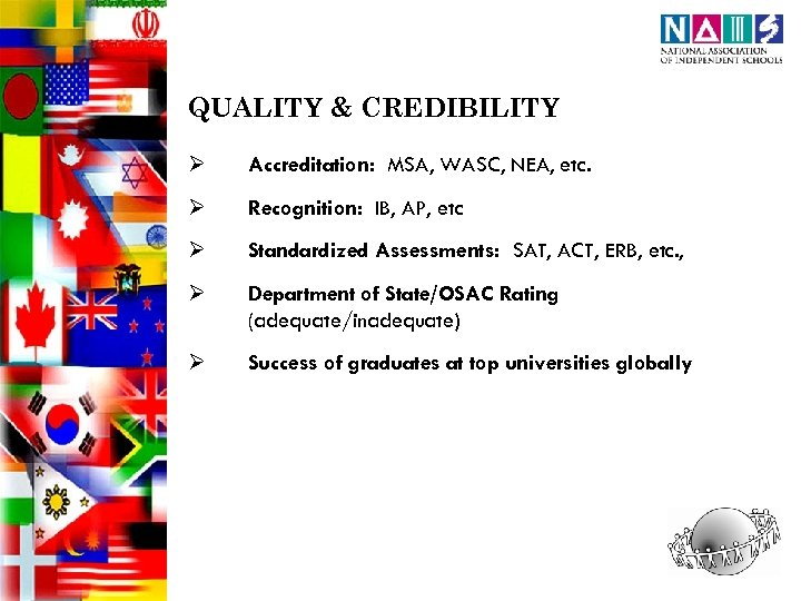 QUALITY & CREDIBILITY Ø Accreditation: MSA, WASC, NEA, etc. Ø Recognition: IB, AP, etc