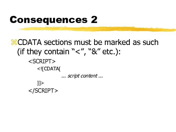 "Consequences 2 z. CDATA sections must be marked as such (if they contain ""<"","