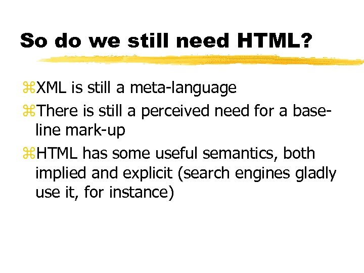 So do we still need HTML? z. XML is still a meta-language z. There
