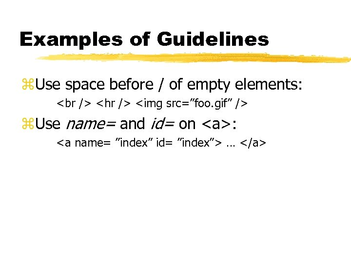 Examples of Guidelines z. Use space before / of empty elements: <hr /> <img