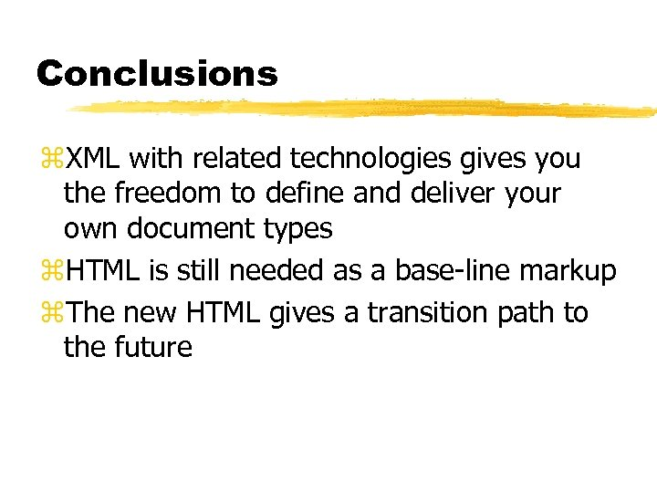 Conclusions z. XML with related technologies gives you the freedom to define and deliver