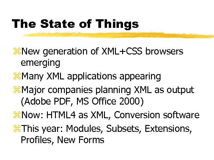 The State of Things z. New generation of XML+CSS browsers emerging z. Many XML