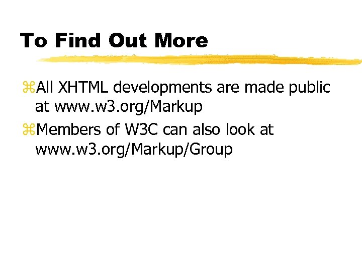 To Find Out More z. All XHTML developments are made public at www. w