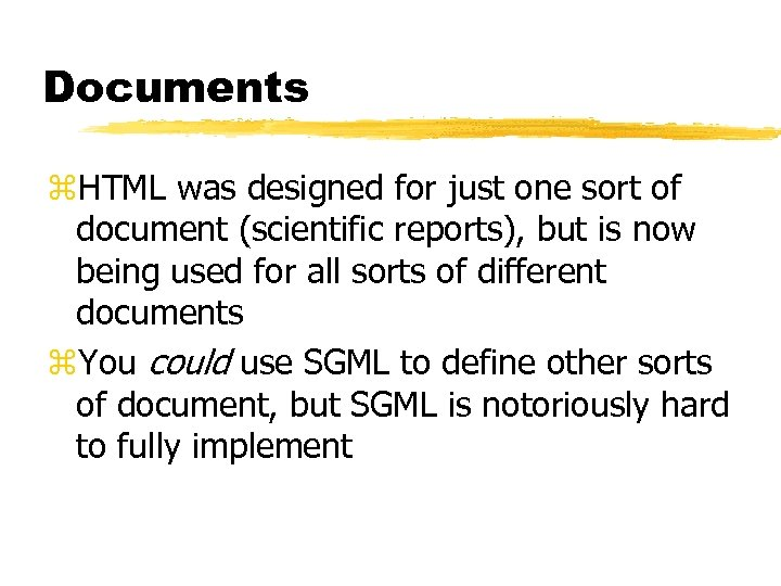 Documents z. HTML was designed for just one sort of document (scientific reports), but
