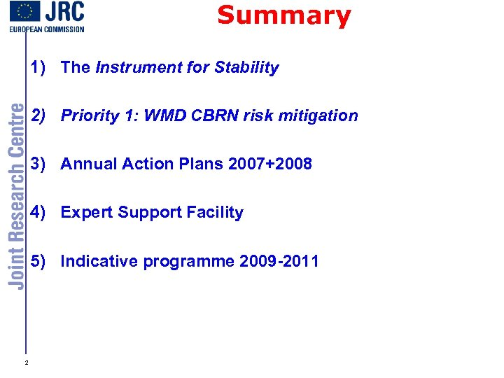 Summary 1) The Instrument for Stability 2) Priority 1: WMD CBRN risk mitigation 3)