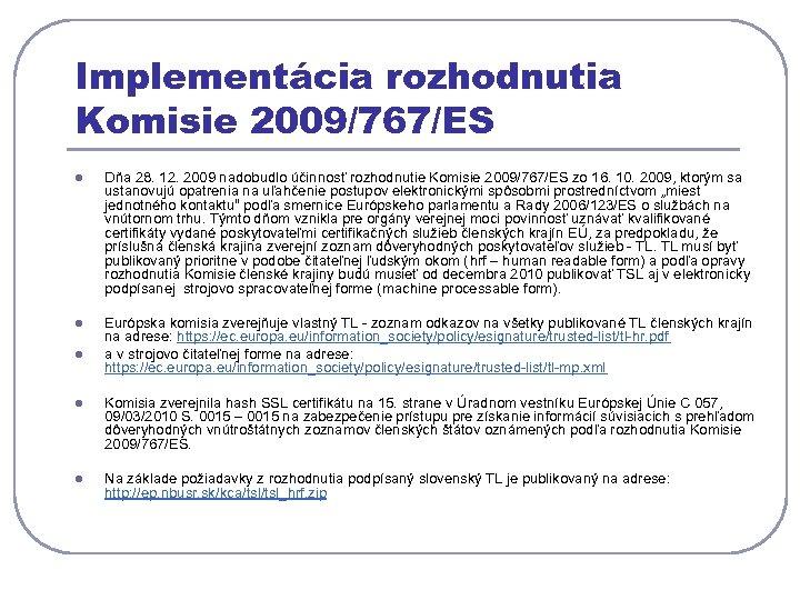 Implementácia rozhodnutia Komisie 2009/767/ES l Dňa 28. 12. 2009 nadobudlo účinnosť rozhodnutie Komisie 2009/767/ES