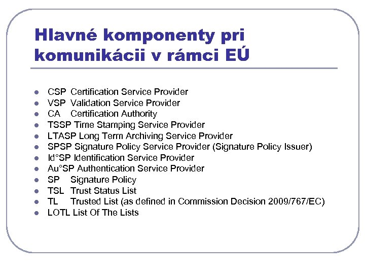 Hlavné komponenty pri komunikácii v rámci EÚ l l l CSP Certification Service Provider