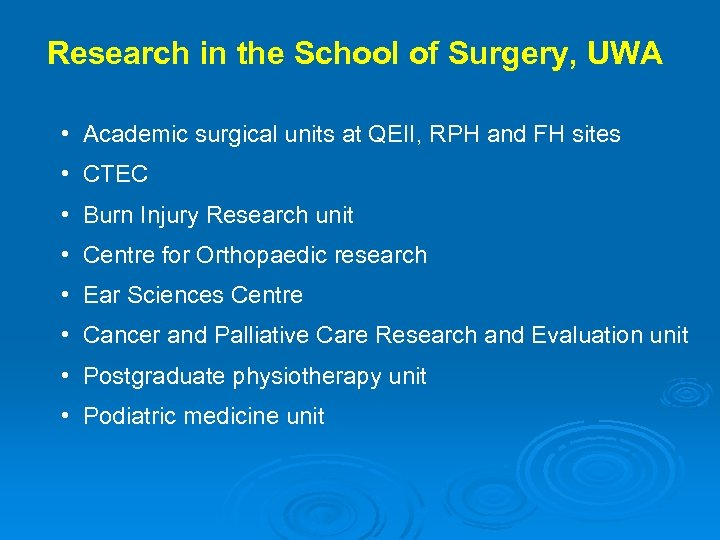 Research in the School of Surgery, UWA • Academic surgical units at QEII, RPH